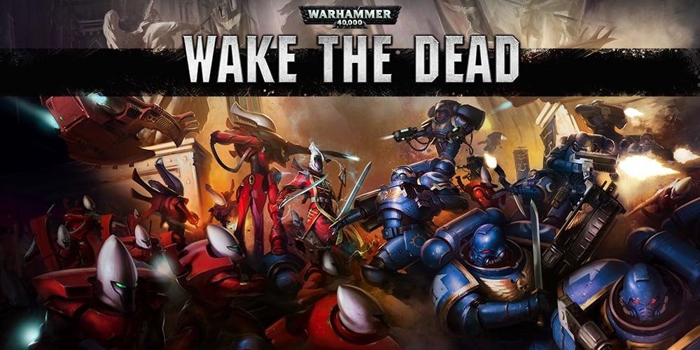 Warhammer 40,000 Wake The Dead